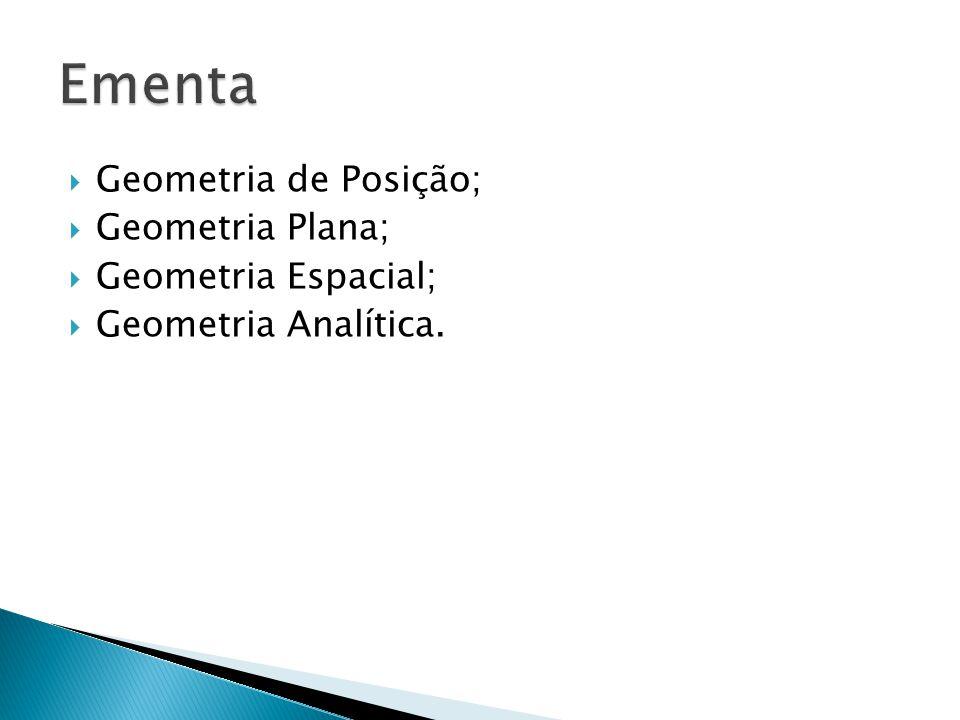 Ementa Geometria de Posição; Geometria Plana; Geometria Espacial;