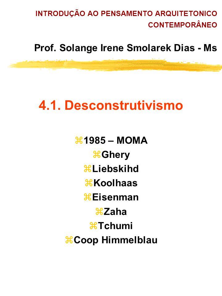 4.1. Desconstrutivismo 1985 – MOMA Ghery Liebskihd Koolhaas Eisenman