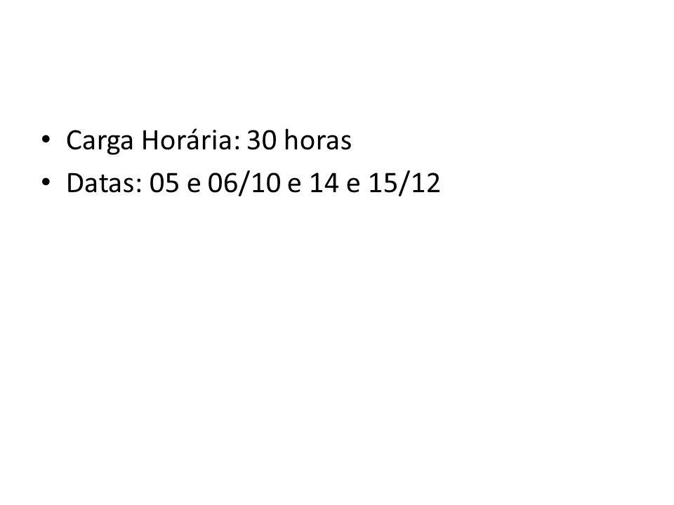 Carga Horária: 30 horas Datas: 05 e 06/10 e 14 e 15/12