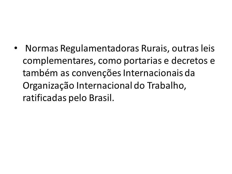 Normas Regulamentadoras Rurais, outras leis complementares, como portarias e decretos e também as convenções Internacionais da Organização Internacional do Trabalho, ratificadas pelo Brasil.