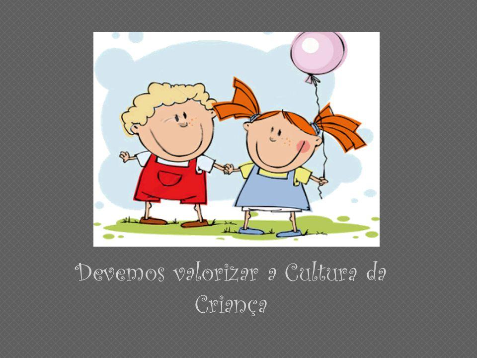 Devemos valorizar a Cultura da Criança