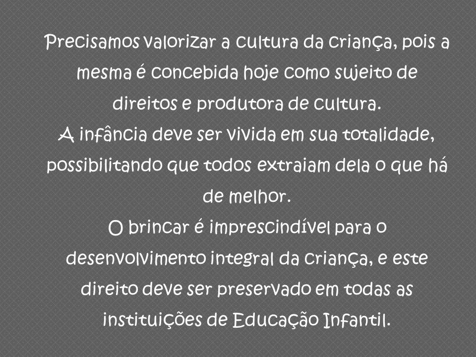 Precisamos valorizar a cultura da criança, pois a mesma é concebida hoje como sujeito de direitos e produtora de cultura.