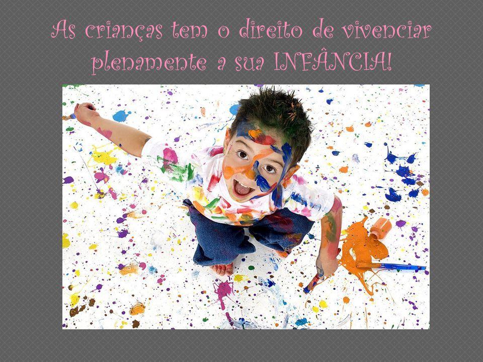 As crianças tem o direito de vivenciar plenamente a sua INFÂNCIA!