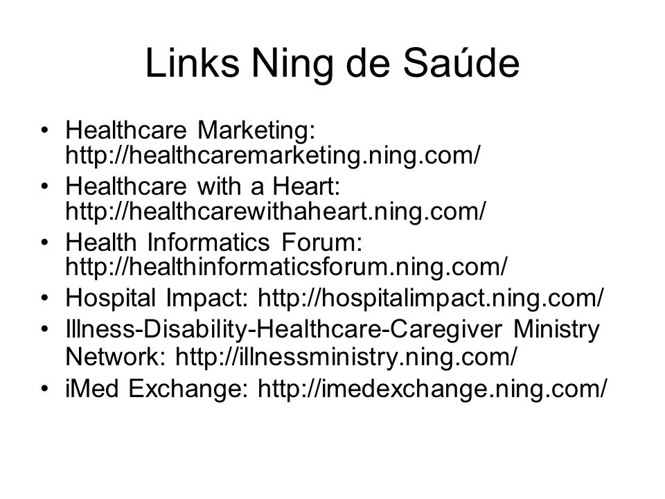 Links Ning de Saúde Healthcare Marketing: http://healthcaremarketing.ning.com/ Healthcare with a Heart: http://healthcarewithaheart.ning.com/