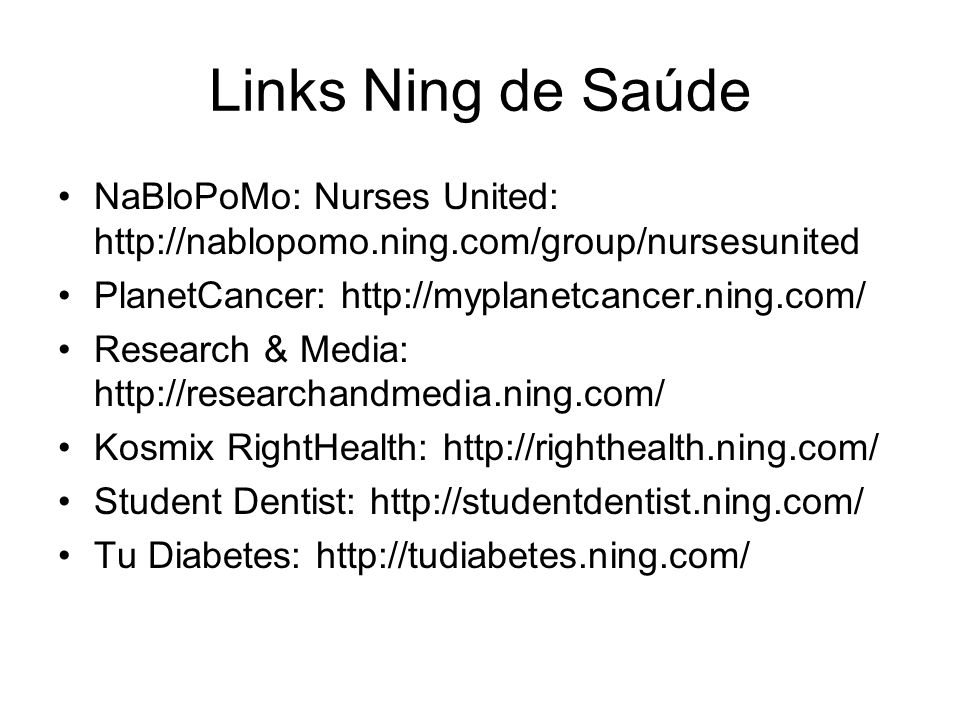 Links Ning de Saúde NaBloPoMo: Nurses United: http://nablopomo.ning.com/group/nursesunited. PlanetCancer: http://myplanetcancer.ning.com/