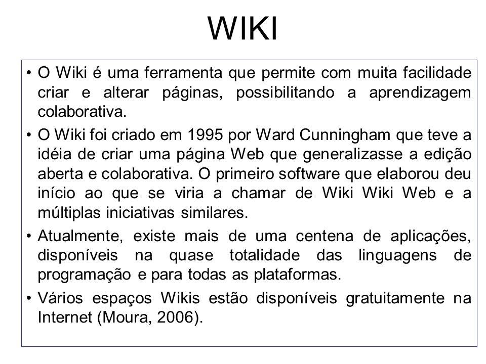 WIKI O Wiki é uma ferramenta que permite com muita facilidade criar e alterar páginas, possibilitando a aprendizagem colaborativa.