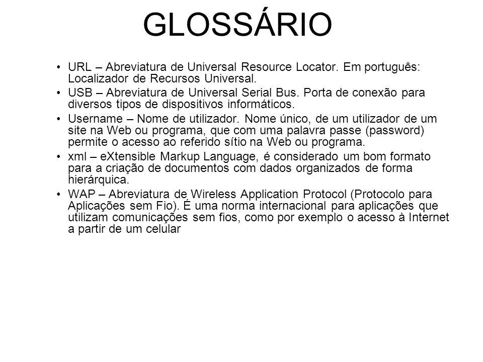 GLOSSÁRIO URL – Abreviatura de Universal Resource Locator. Em português: Localizador de Recursos Universal.