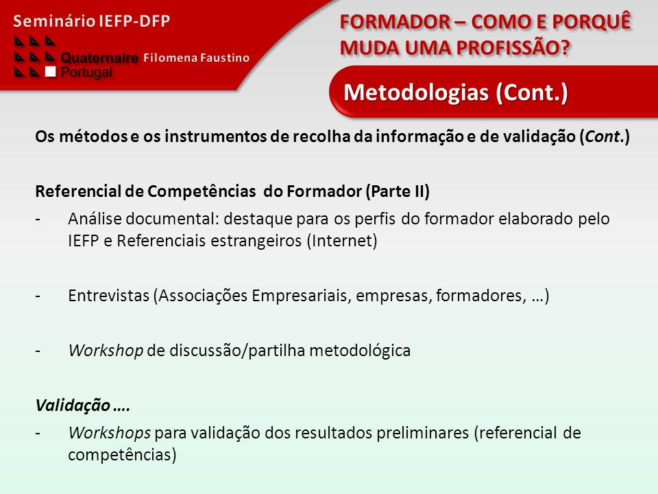 Metodologias (Cont.) Os métodos e os instrumentos de recolha da informação e de validação (Cont.)