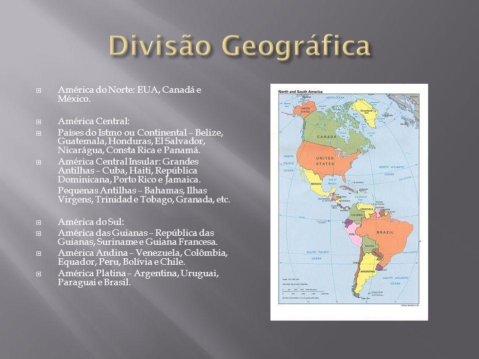 Divisão Geográfica América do Norte: EUA, Canadá e México.