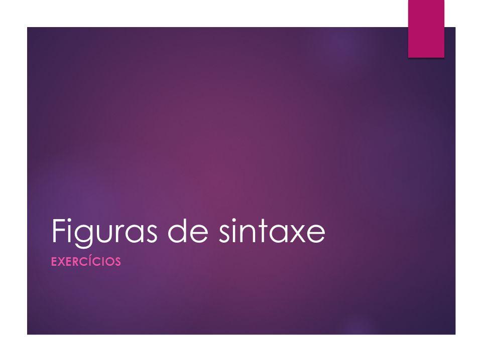 Figuras de sintaxe EXERCÍCIOS