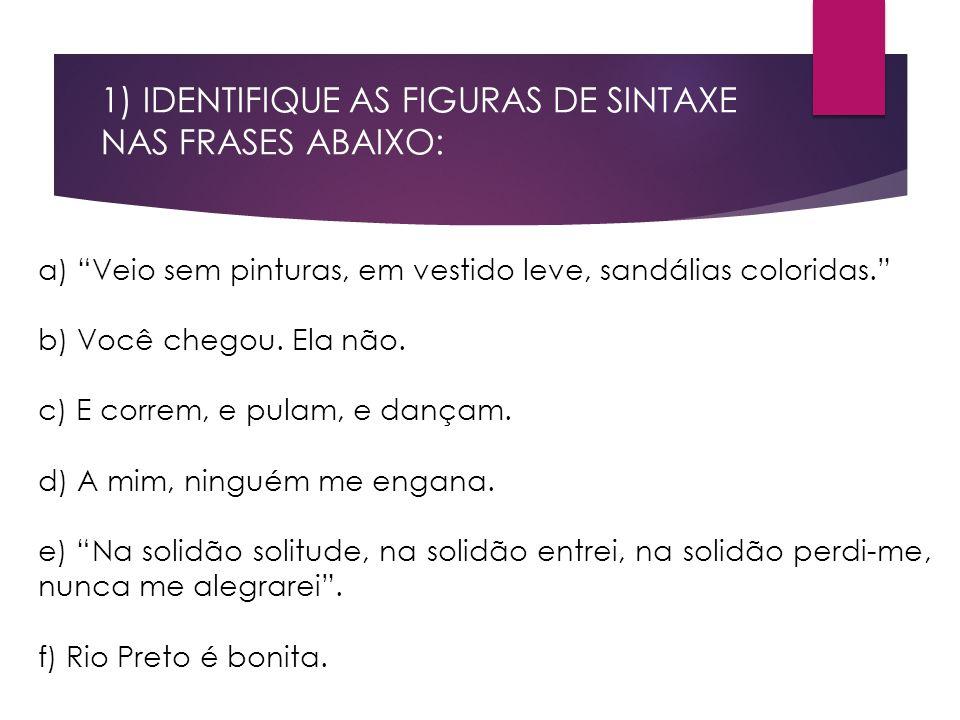 1) IDENTIFIQUE AS FIGURAS DE SINTAXE NAS FRASES ABAIXO: