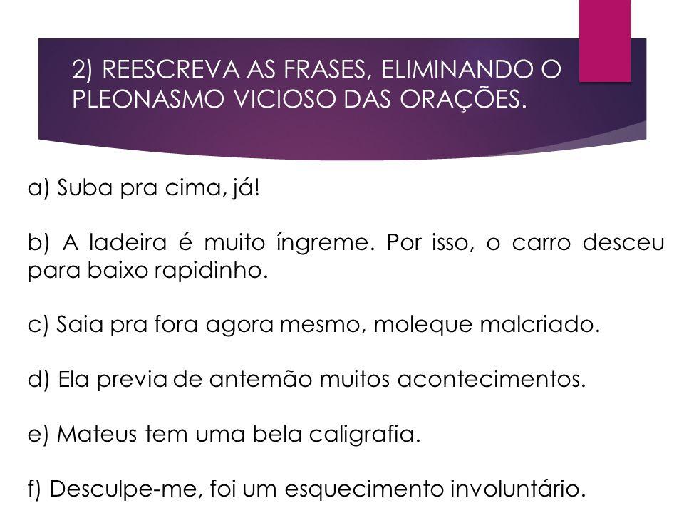 2) REESCREVA AS FRASES, ELIMINANDO O PLEONASMO VICIOSO DAS ORAÇÕES.