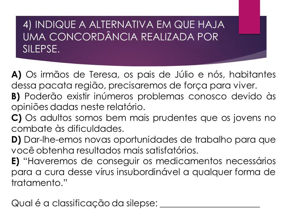 4) INDIQUE A ALTERNATIVA EM QUE HAJA UMA CONCORDÂNCIA REALIZADA POR SILEPSE.