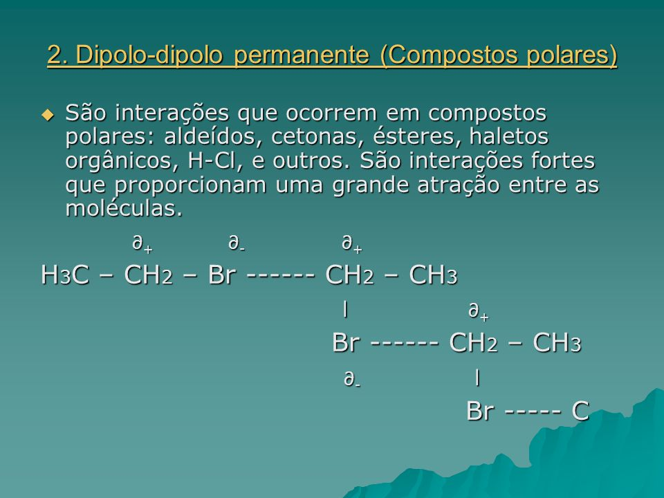 2. Dipolo-dipolo permanente (Compostos polares)