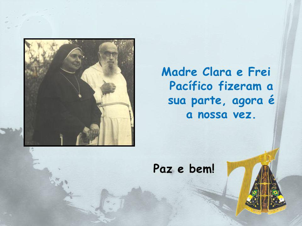 Madre Clara e Frei Pacífico fizeram a sua parte, agora é a nossa vez.