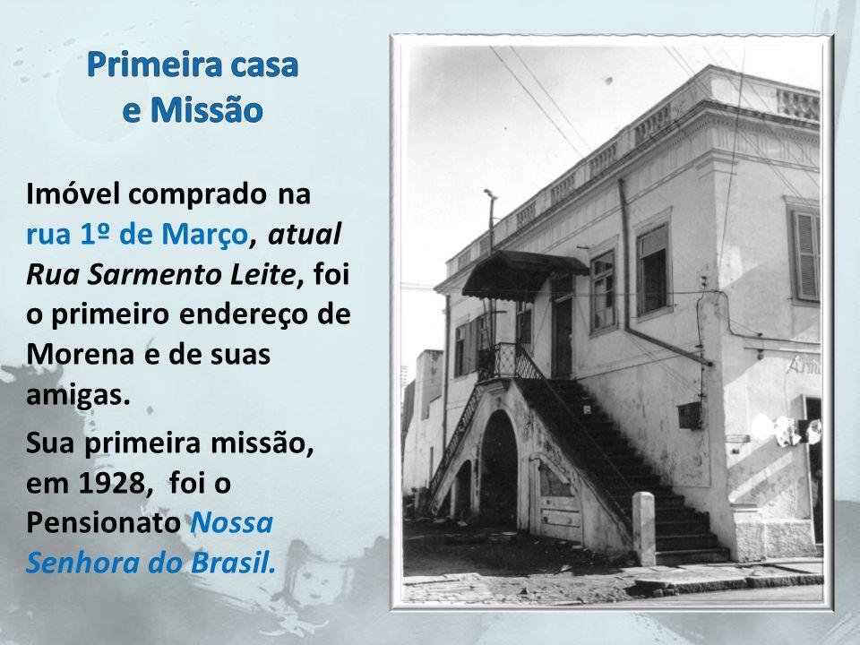 Primeira casa e Missão Imóvel comprado na rua 1º de Março, atual Rua Sarmento Leite, foi o primeiro endereço de Morena e de suas amigas.