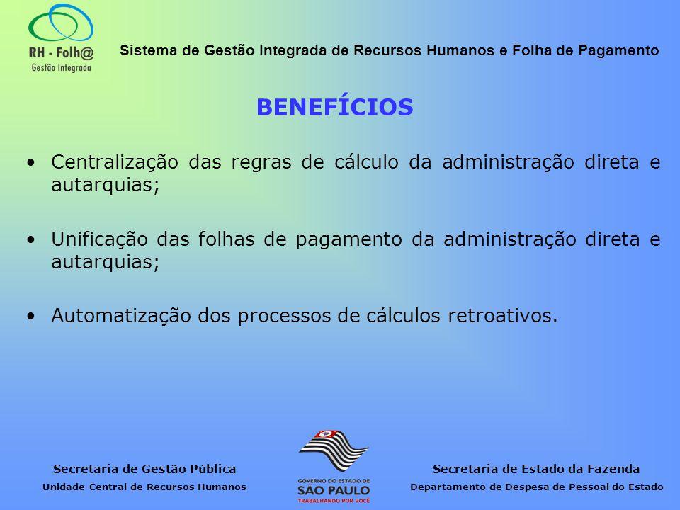 BENEFÍCIOS Centralização das regras de cálculo da administração direta e autarquias;