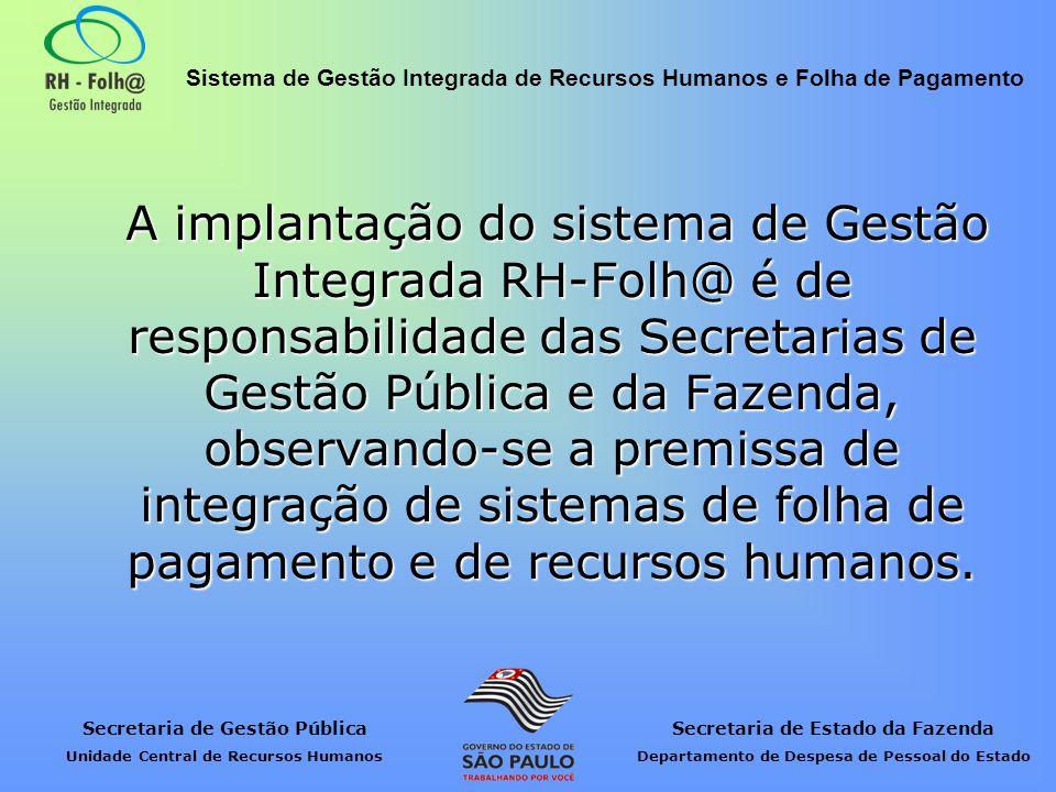 A implantação do sistema de Gestão Integrada RH-Folh@ é de responsabilidade das Secretarias de Gestão Pública e da Fazenda, observando-se a premissa de integração de sistemas de folha de pagamento e de recursos humanos.