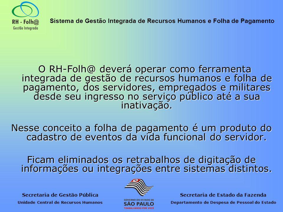 O RH-Folh@ deverá operar como ferramenta integrada de gestão de recursos humanos e folha de pagamento, dos servidores, empregados e militares desde seu ingresso no serviço público até a sua inativação.