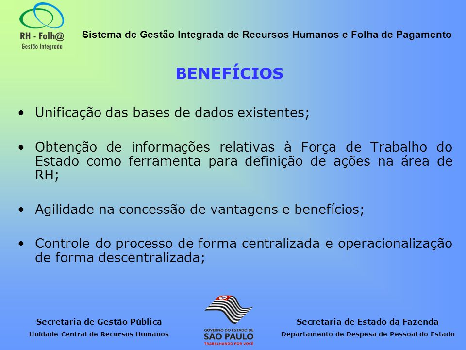 BENEFÍCIOS Unificação das bases de dados existentes;