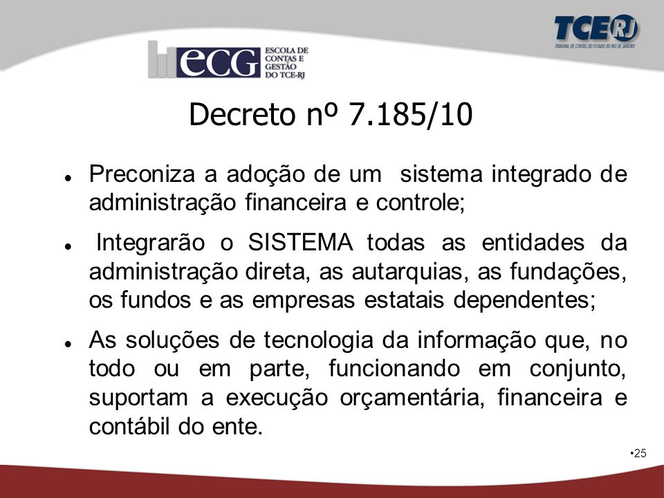 Decreto nº 7.185/10 Preconiza a adoção de um sistema integrado de administração financeira e controle;