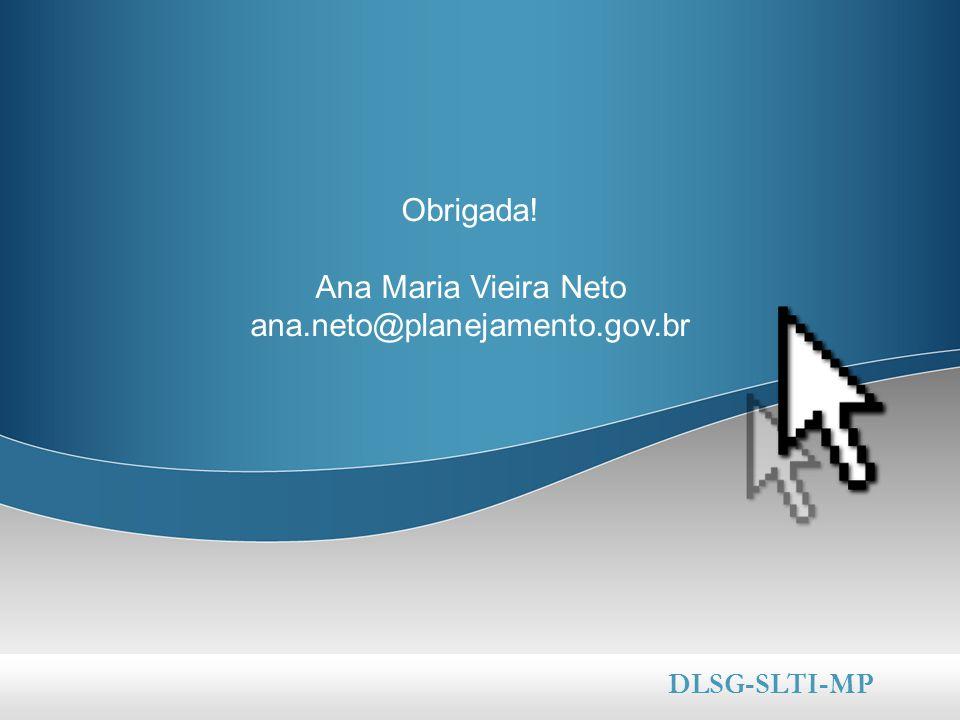 Obrigada! Ana Maria Vieira Neto ana.neto@planejamento.gov.br
