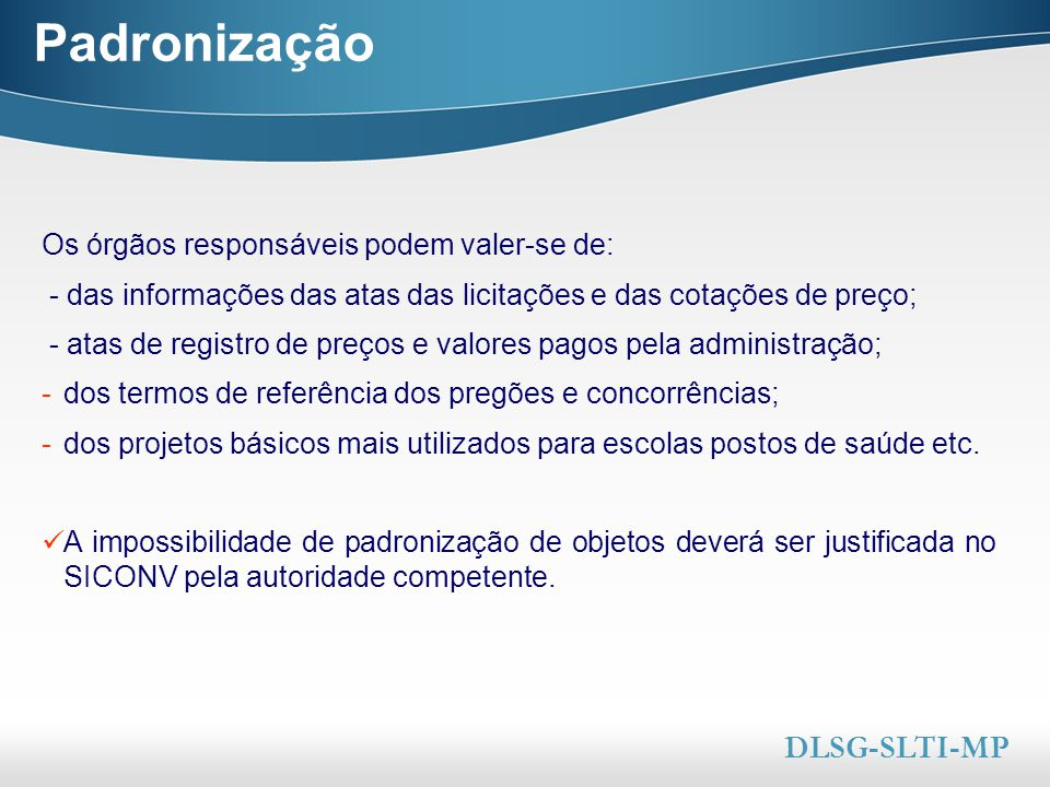 Padronização DLSG-SLTI-MP Os órgãos responsáveis podem valer-se de: