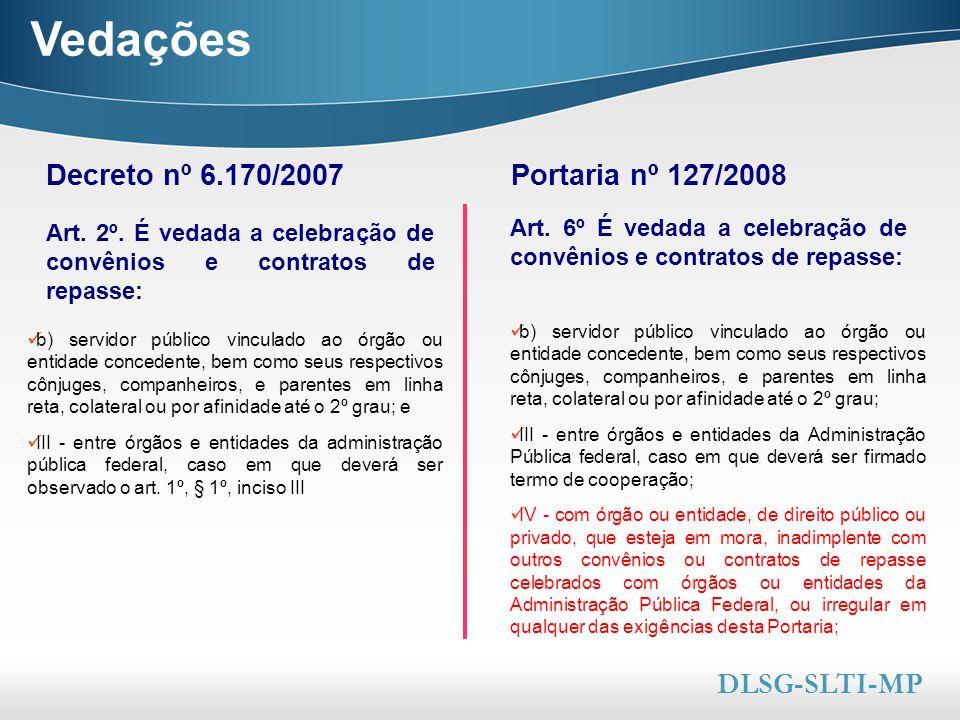 Vedações Decreto nº 6.170/2007 Portaria nº 127/2008 DLSG-SLTI-MP