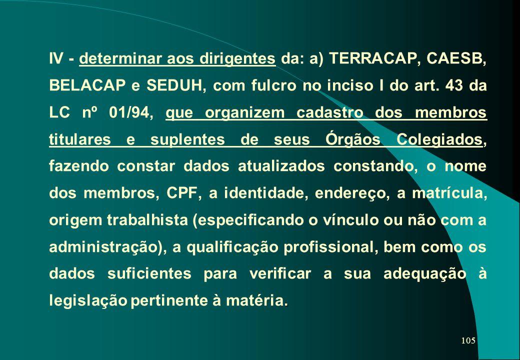 IV - determinar aos dirigentes da: a) TERRACAP, CAESB, BELACAP e SEDUH, com fulcro no inciso I do art.