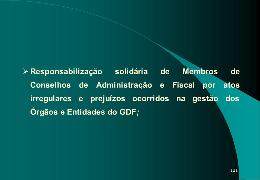 Responsabilização solidária de Membros de Conselhos de Administração e Fiscal por atos irregulares e prejuízos ocorridos na gestão dos Órgãos e Entidades do GDF;