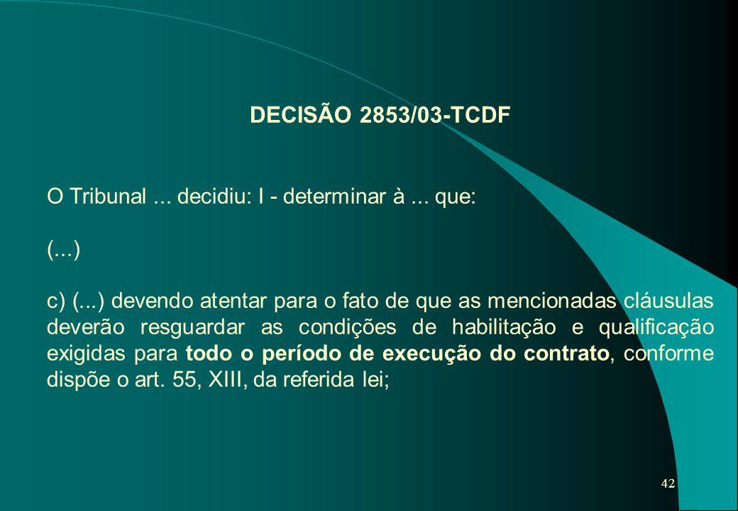 DECISÃO 2853/03-TCDF O Tribunal ... decidiu: I - determinar à ... que: