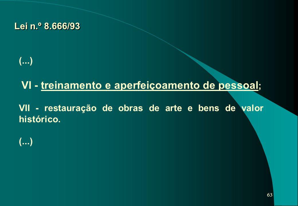 Lei n.º 8.666/93 (...) VI - treinamento e aperfeiçoamento de pessoal; VII - restauração de obras de arte e bens de valor histórico.