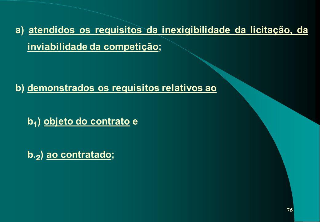 a) atendidos os requisitos da inexigibilidade da licitação, da inviabilidade da competição;