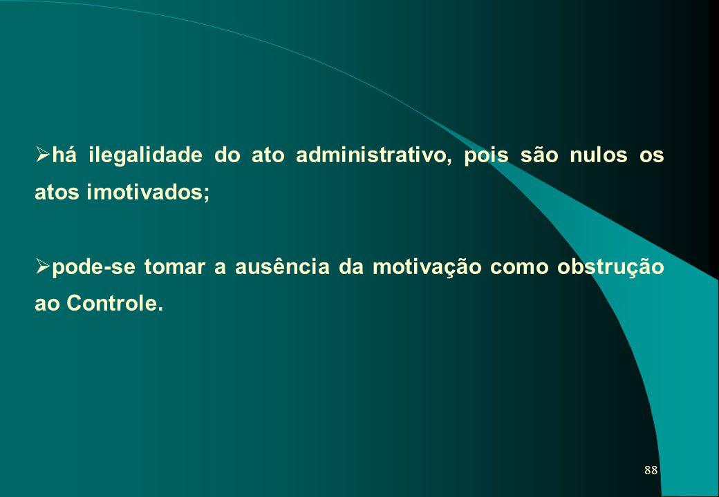há ilegalidade do ato administrativo, pois são nulos os atos imotivados;