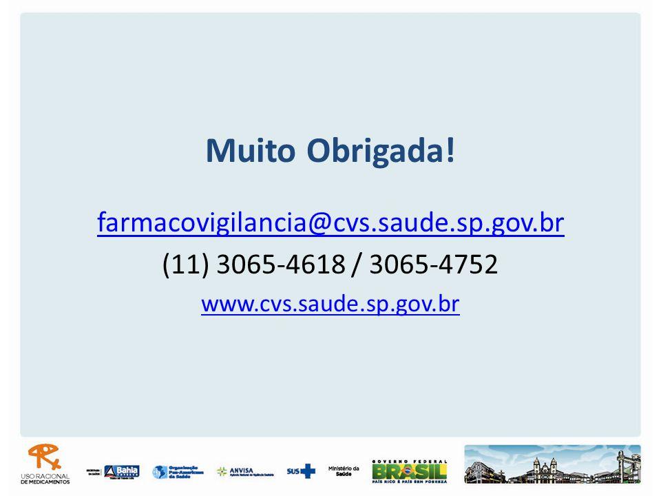 Muito Obrigada! farmacovigilancia@cvs.saude.sp.gov.br
