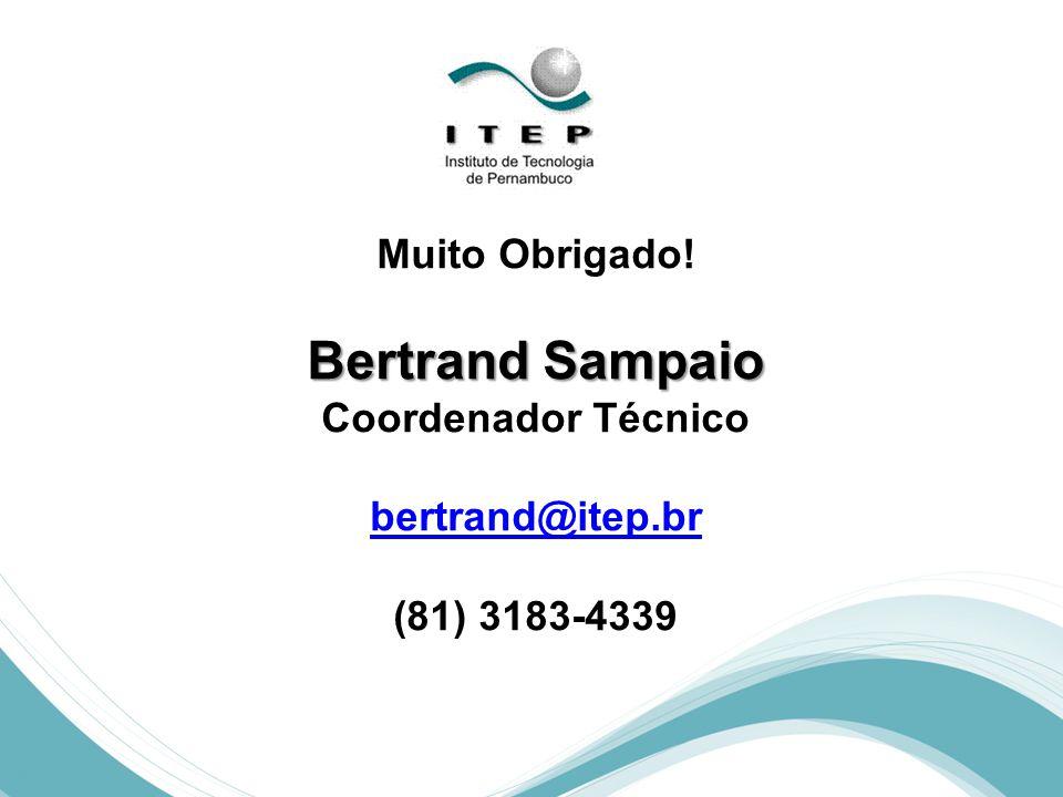 Bertrand Sampaio Muito Obrigado! Coordenador Técnico bertrand@itep.br