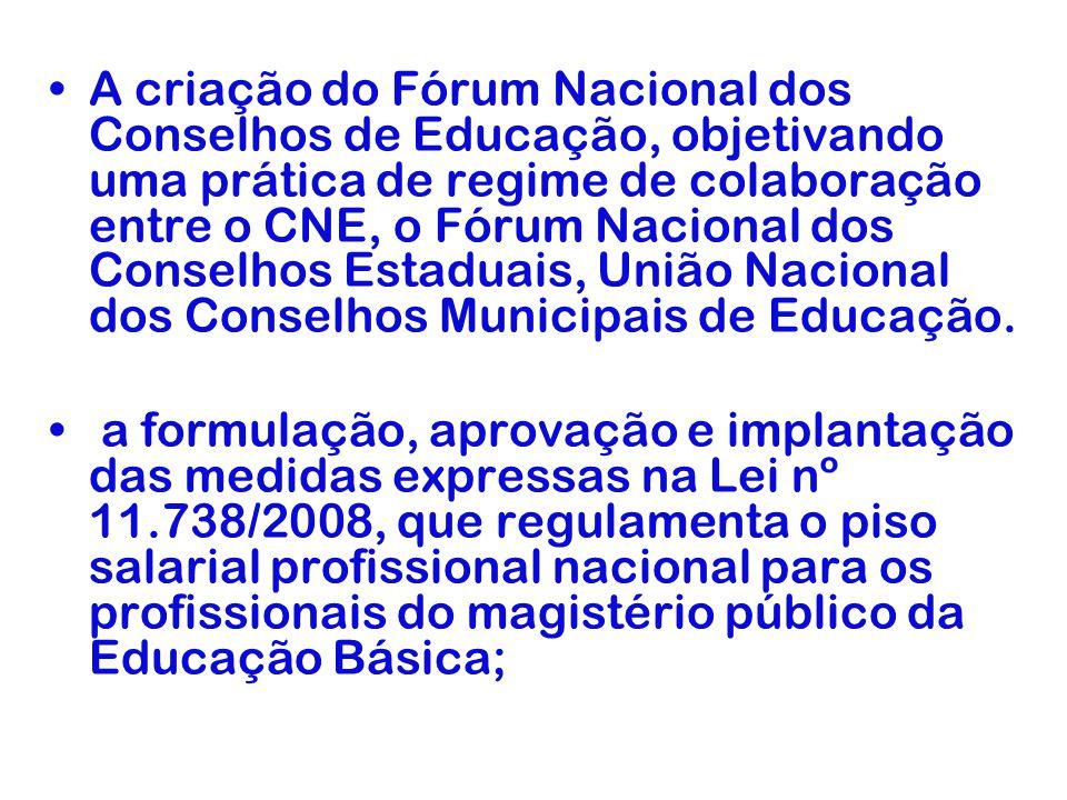 A criação do Fórum Nacional dos Conselhos de Educação, objetivando uma prática de regime de colaboração entre o CNE, o Fórum Nacional dos Conselhos Estaduais, União Nacional dos Conselhos Municipais de Educação.