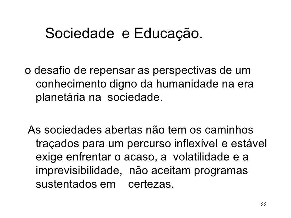 Sociedade e Educação. o desafio de repensar as perspectivas de um conhecimento digno da humanidade na era planetária na sociedade.