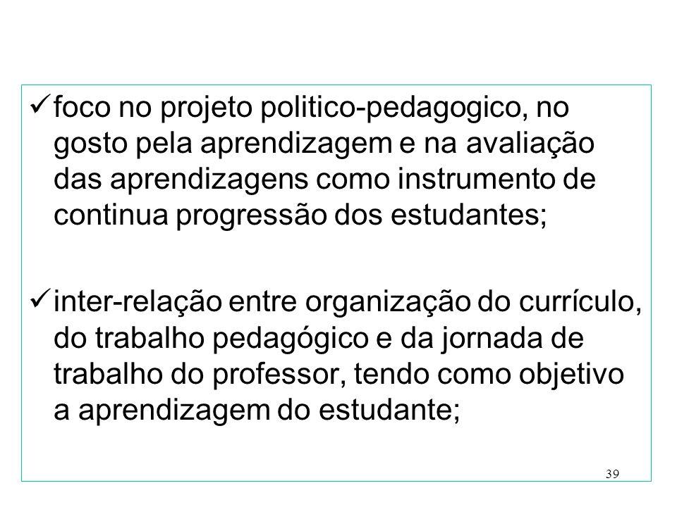 foco no projeto politico-pedagogico, no gosto pela aprendizagem e na avaliação das aprendizagens como instrumento de continua progressão dos estudantes;