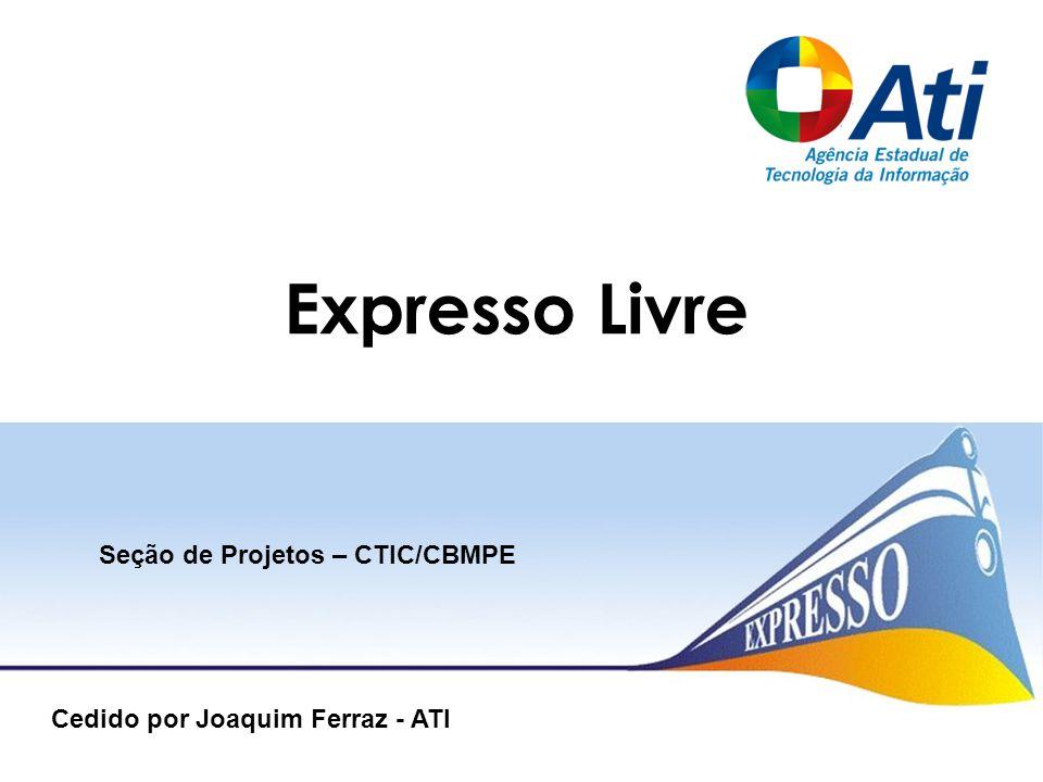 Expresso Livre Seção de Projetos – CTIC/CBMPE