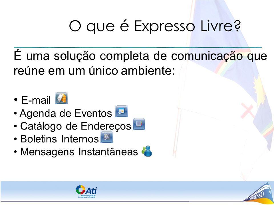 O que é Expresso Livre É uma solução completa de comunicação que reúne em um único ambiente: E-mail.