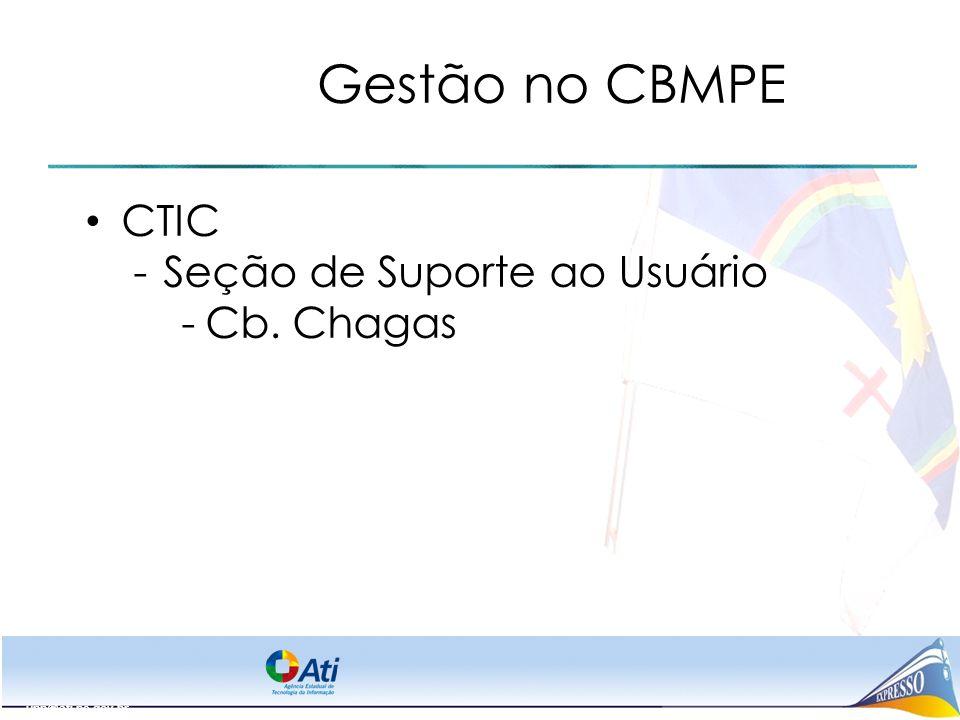 Gestão no CBMPE CTIC Seção de Suporte ao Usuário Cb. Chagas