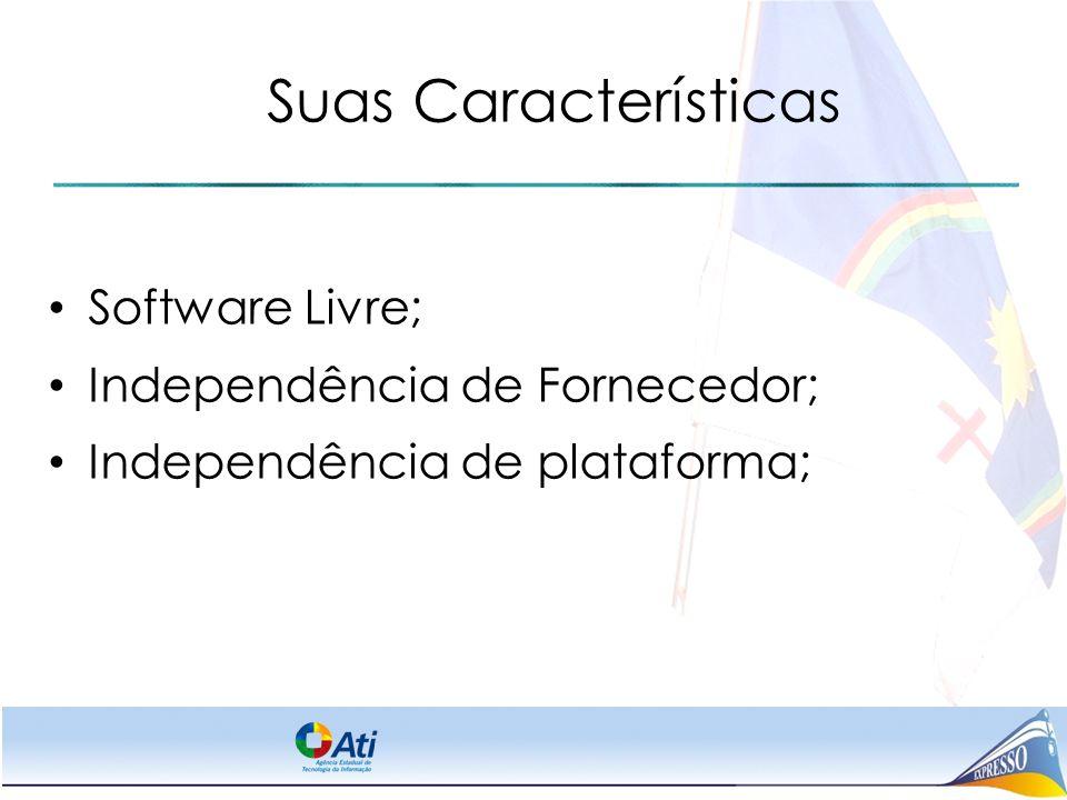 Suas Características Software Livre; Independência de Fornecedor;