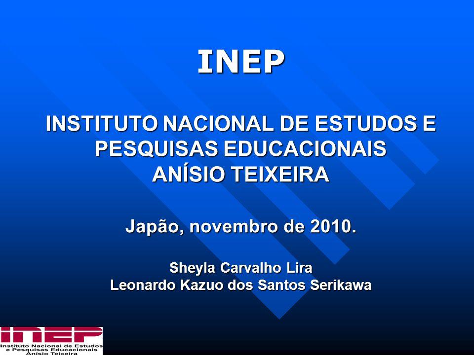 INEP INSTITUTO NACIONAL DE ESTUDOS E PESQUISAS EDUCACIONAIS ANÍSIO TEIXEIRA Japão, novembro de 2010.