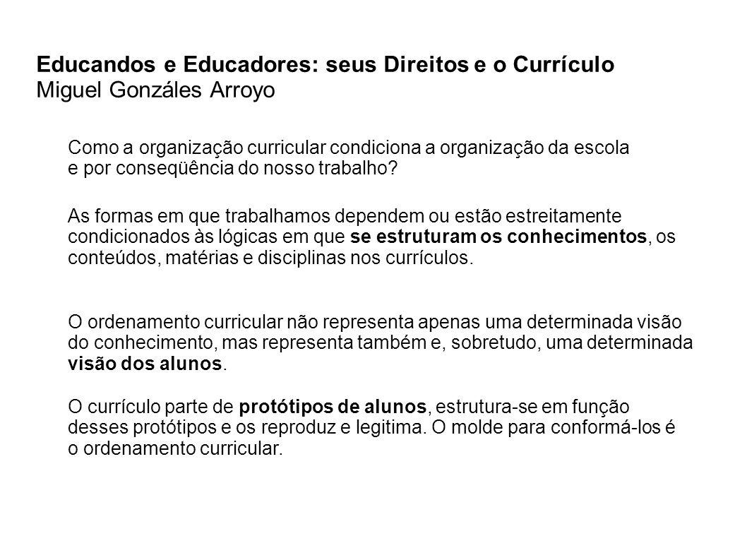 Educandos e Educadores: seus Direitos e o Currículo Miguel Gonzáles Arroyo