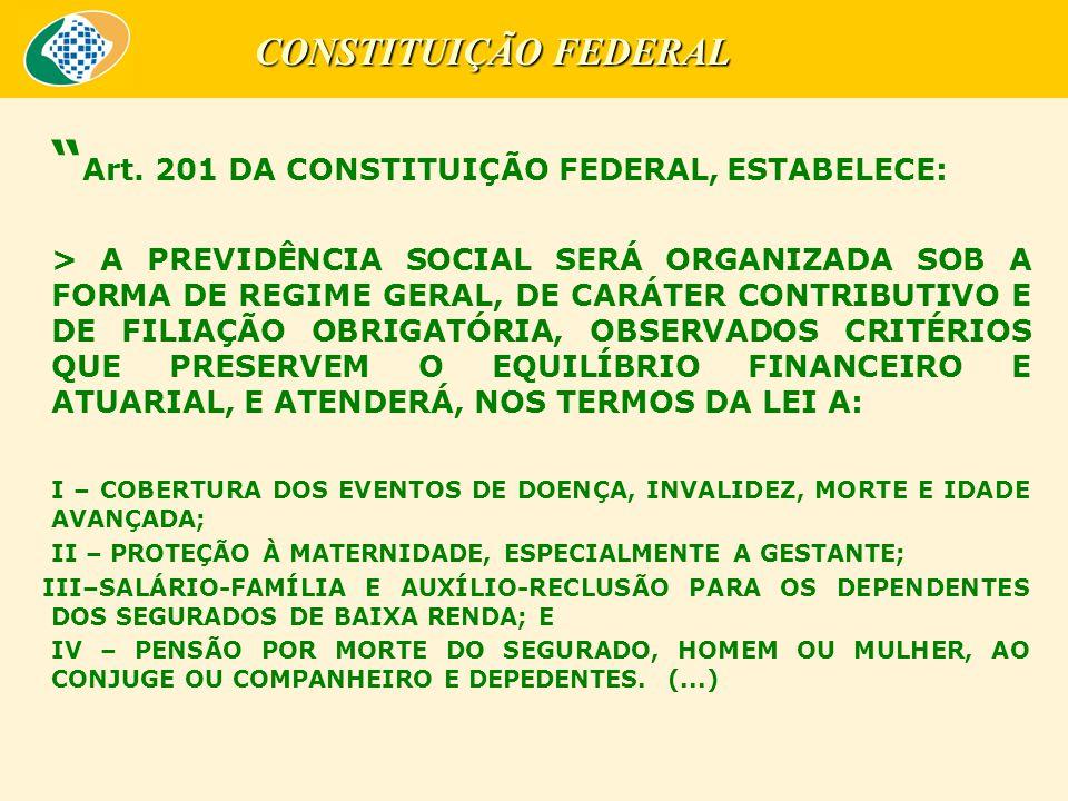 Art. 201 DA CONSTITUIÇÃO FEDERAL, ESTABELECE: