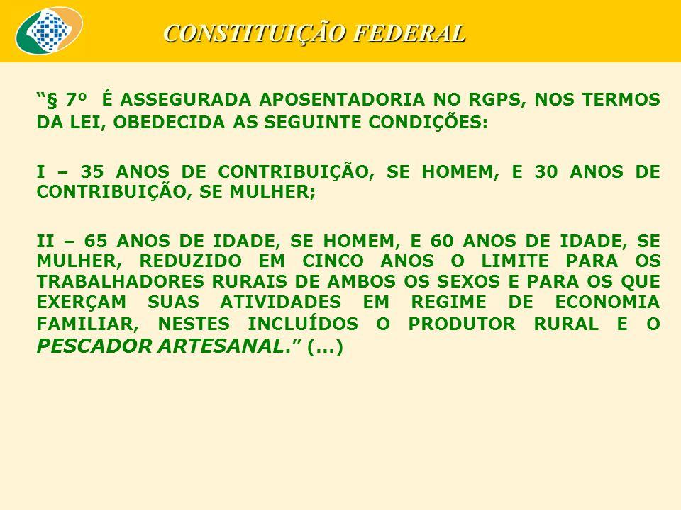 CONSTITUIÇÃO FEDERAL § 7º É ASSEGURADA APOSENTADORIA NO RGPS, NOS TERMOS DA LEI, OBEDECIDA AS SEGUINTE CONDIÇÕES: