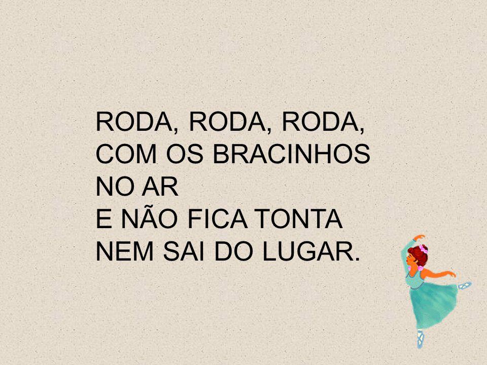 RODA, RODA, RODA, COM OS BRACINHOS NO AR