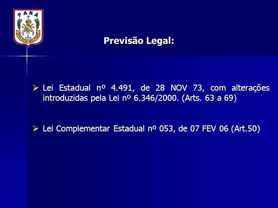 Previsão Legal: Lei Estadual nº 4.491, de 28 NOV 73, com alterações introduzidas pela Lei nº 6.346/2000. (Arts. 63 a 69)