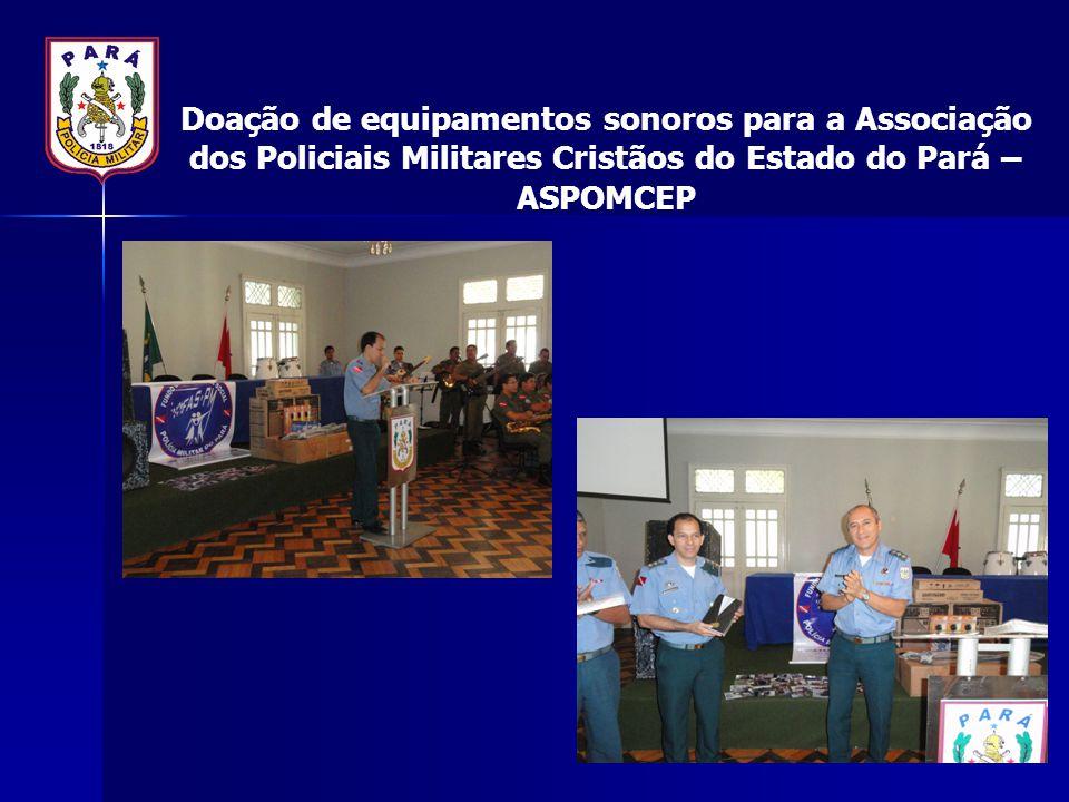 Doação de equipamentos sonoros para a Associação dos Policiais Militares Cristãos do Estado do Pará – ASPOMCEP